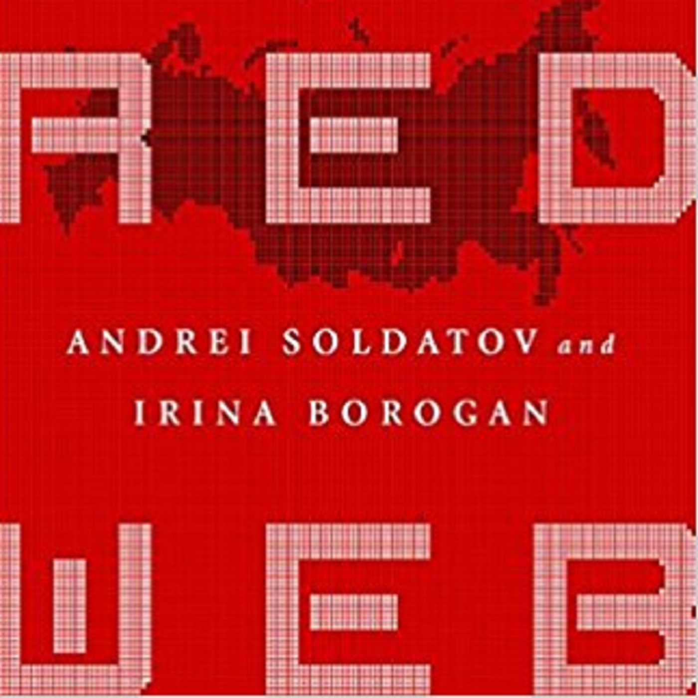 The Red Web: Russian Spying, Internet Controls, Protests and Counter Protests From Soviets to Putin
